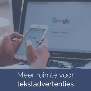 Google Ads update: meer ruimte voor je tekstadvertenties